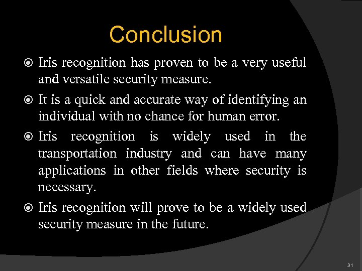 Conclusion Iris recognition has proven to be a very useful and versatile security measure.
