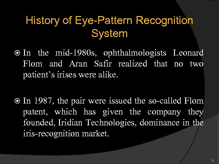 History of Eye-Pattern Recognition System In the mid-1980 s, ophthalmologists Leonard Flom and Aran