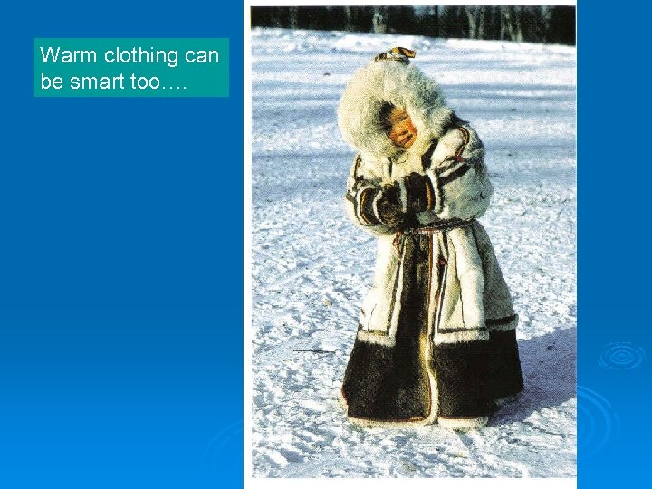 Warm clothing can be smart too….