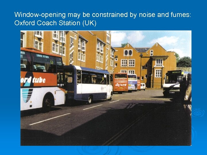 Window-opening may be constrained by noise and fumes: Oxford Coach Station (UK)