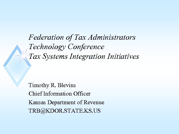Federation of Tax Administrators Technology Conference Tax Systems Integration Initiatives Timothy R. Blevins Chief