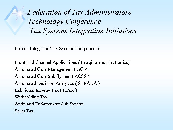Federation of Tax Administrators Technology Conference Tax Systems Integration Initiatives Kansas Integrated Tax System
