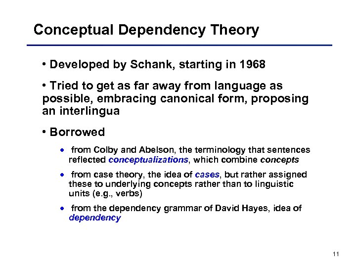 Conceptual Dependency Theory • Developed by Schank, starting in 1968 • Tried to get