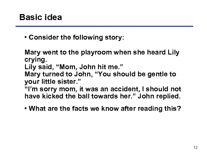 Basic idea • Consider the following story: Mary went to the playroom when she