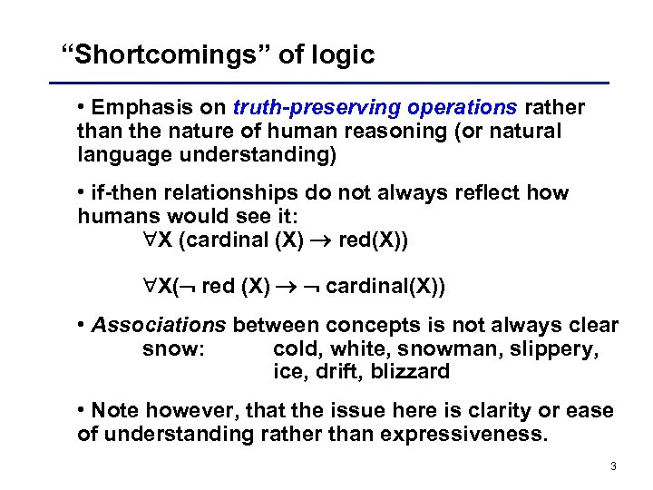 """Shortcomings"" of logic • Emphasis on truth-preserving operations rather than the nature of human"