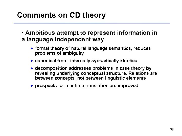 Comments on CD theory • Ambitious attempt to represent information in a language independent