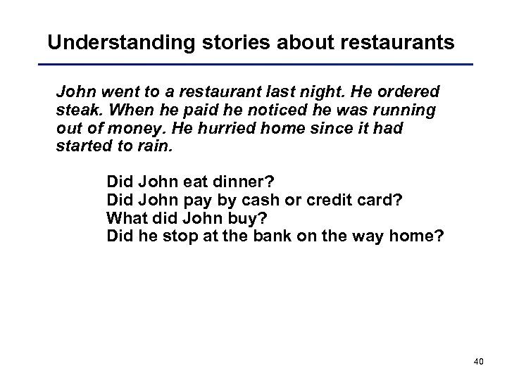 Understanding stories about restaurants John went to a restaurant last night. He ordered steak.