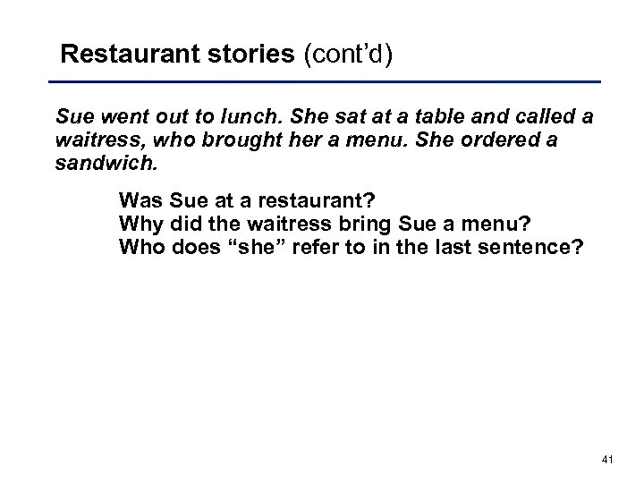 Restaurant stories (cont'd) Sue went out to lunch. She sat at a table and