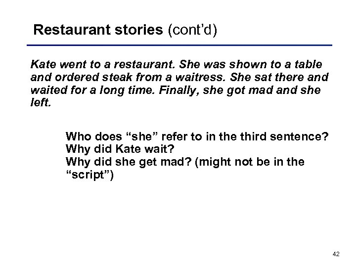 Restaurant stories (cont'd) Kate went to a restaurant. She was shown to a table