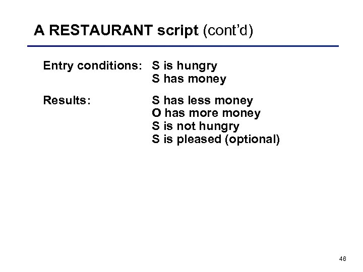 A RESTAURANT script (cont'd) Entry conditions: S is hungry S has money Results: S