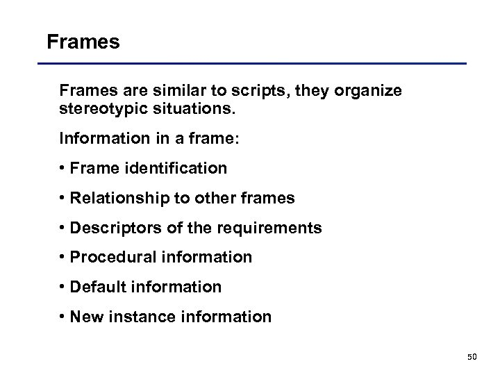 Frames are similar to scripts, they organize stereotypic situations. Information in a frame: •