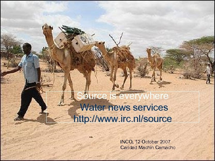 Source is everywhere Water news services http: //www. irc. nl/source INCO, 12 October 2007