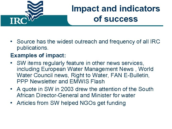 Impact and indicators of success • Source has the widest outreach and frequency of