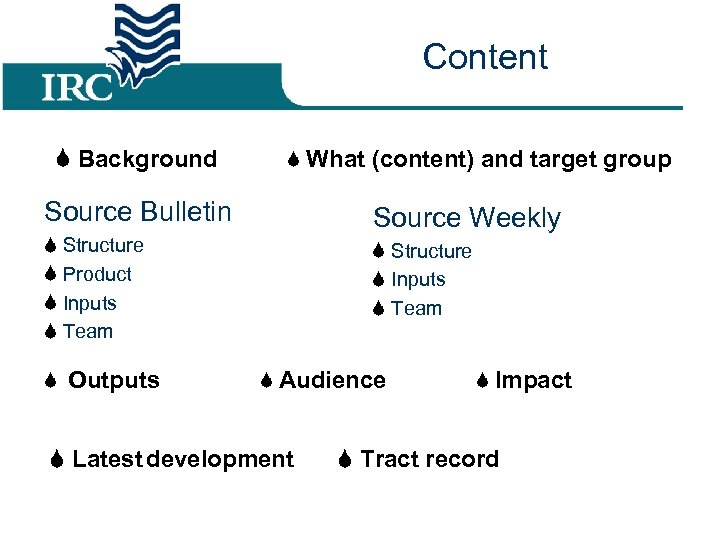 Content Background What (content) and target group Source Bulletin Source Weekly Structure Product Inputs