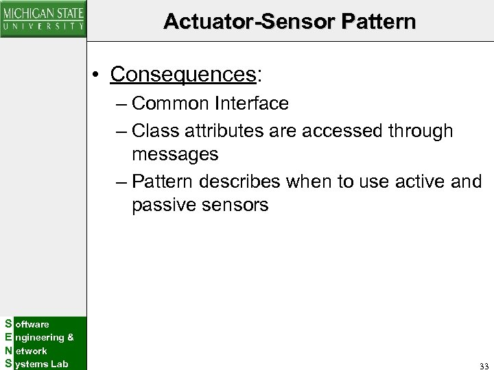 Actuator-Sensor Pattern • Consequences: – Common Interface – Class attributes are accessed through messages