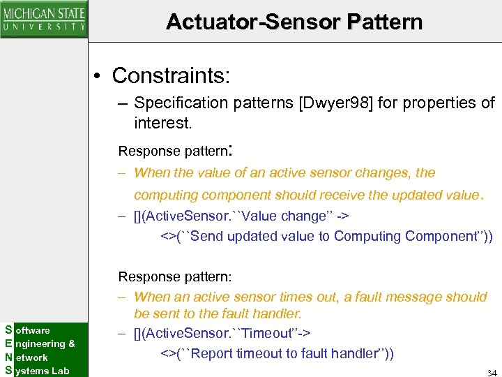 Actuator-Sensor Pattern • Constraints: – Specification patterns [Dwyer 98] for properties of interest. Response