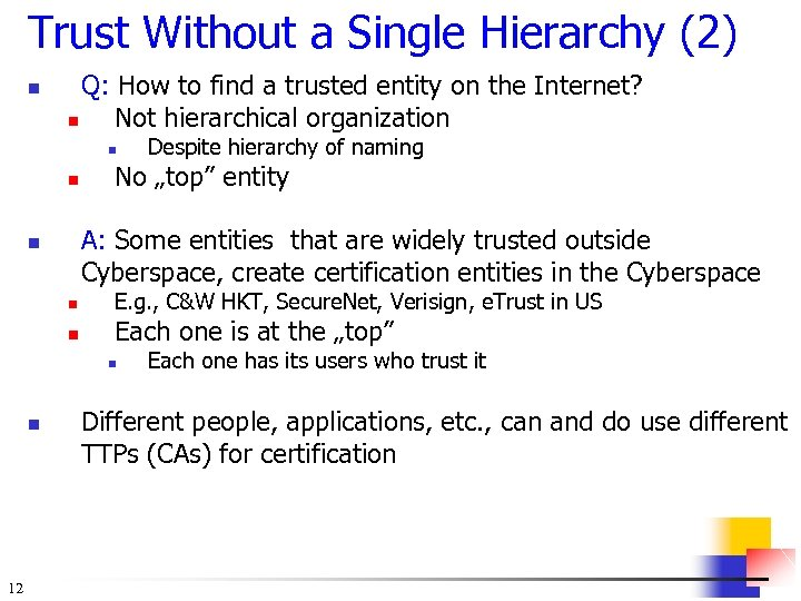 Trust Without a Single Hierarchy (2) n Q: How to find a trusted entity