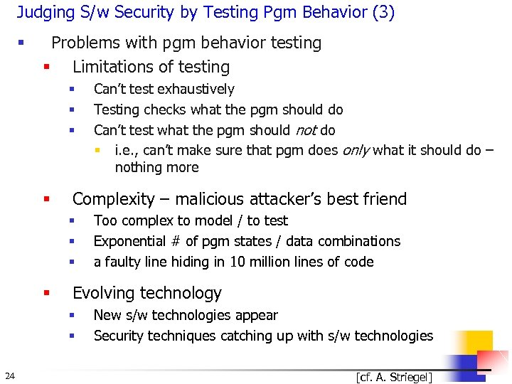 Judging S/w Security by Testing Pgm Behavior (3) § Problems with pgm behavior testing