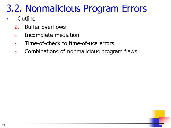 3. 2. Nonmalicious Program Errors § 27 Outline a. Buffer overflows b. Incomplete mediation