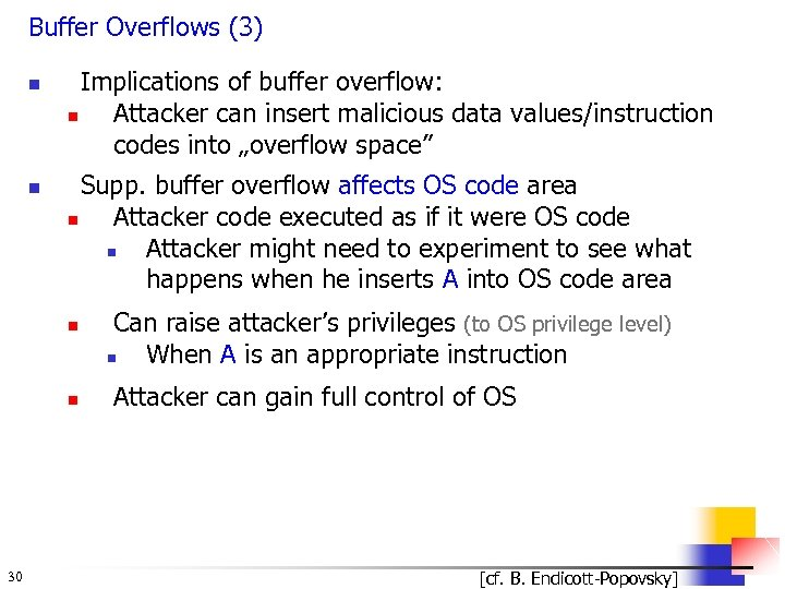Buffer Overflows (3) n n Implications of buffer overflow: n Attacker can insert malicious