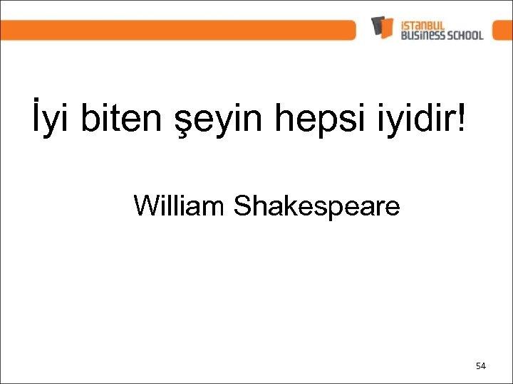 İyi biten şeyin hepsi iyidir! William Shakespeare 54