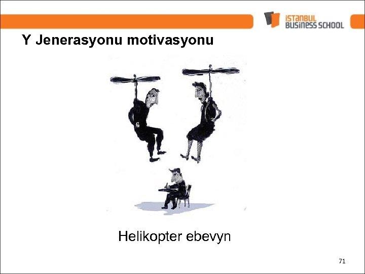 Y Jenerasyonu motivasyonu Helikopter ebevyn 71