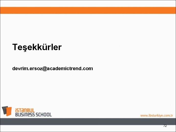 Teşekkürler devrim. ersoz@academictrend. com 72