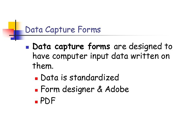 Data Capture Forms n Data capture forms are designed to have computer input data