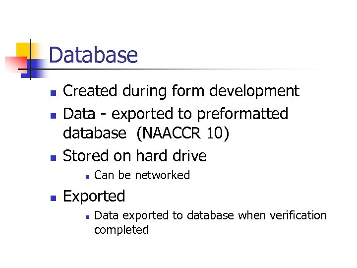 Database n n n Created during form development Data - exported to preformatted database