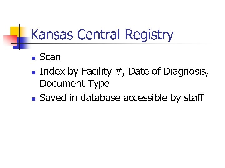 Kansas Central Registry n n n Scan Index by Facility #, Date of Diagnosis,