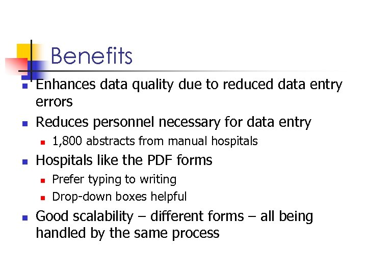 Benefits n n Enhances data quality due to reduced data entry errors Reduces personnel
