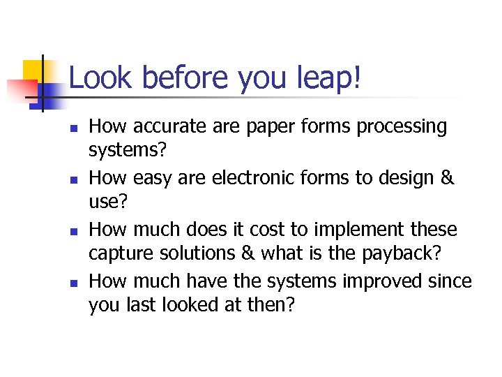 Look before you leap! n n How accurate are paper forms processing systems? How