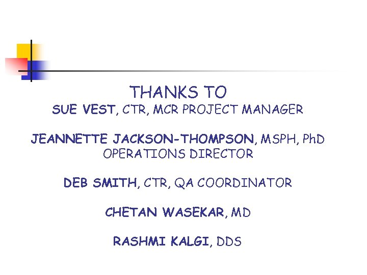 THANKS TO SUE VEST, CTR, MCR PROJECT MANAGER JEANNETTE JACKSON-THOMPSON, MSPH, Ph. D OPERATIONS
