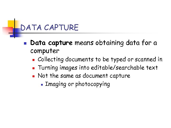 DATA CAPTURE n Data capture means obtaining data for a computer n n n