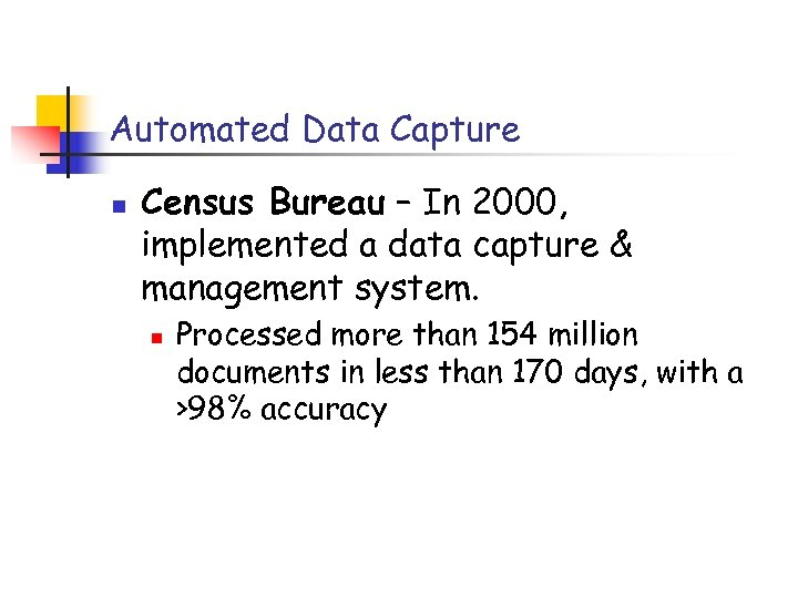 Automated Data Capture n Census Bureau – In 2000, implemented a data capture &