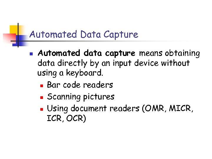 Automated Data Capture n Automated data capture means obtaining data directly by an input