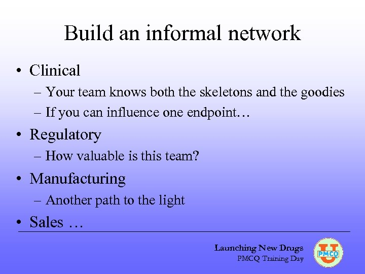Build an informal network • Clinical – Your team knows both the skeletons and