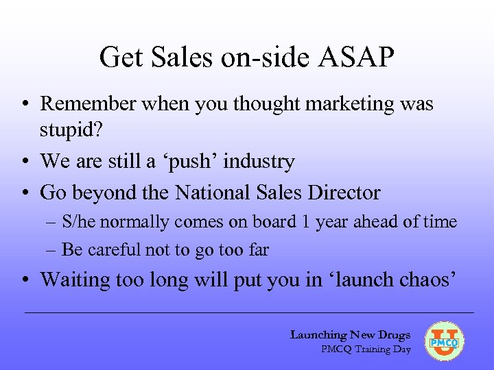 Get Sales on-side ASAP • Remember when you thought marketing was stupid? • We