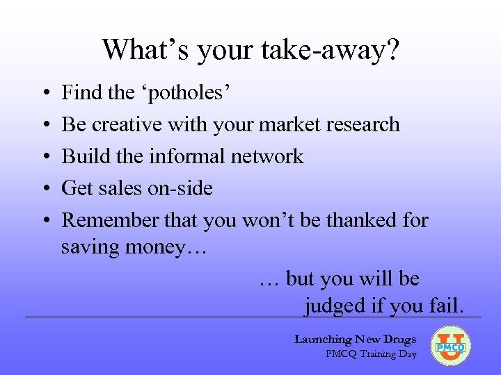 What's your take-away? • • • Find the 'potholes' Be creative with your market