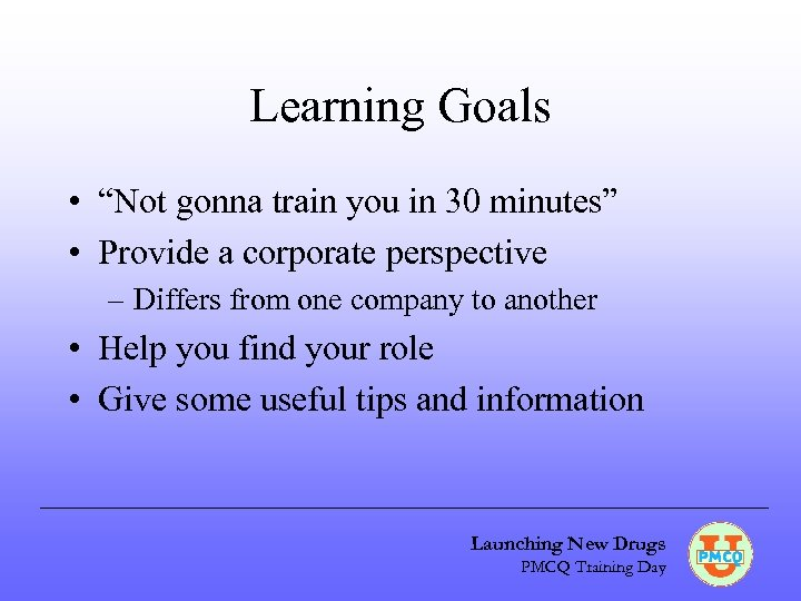 "Learning Goals • ""Not gonna train you in 30 minutes"" • Provide a corporate"