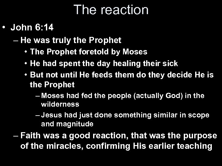 The reaction • John 6: 14 – He was truly the Prophet • The