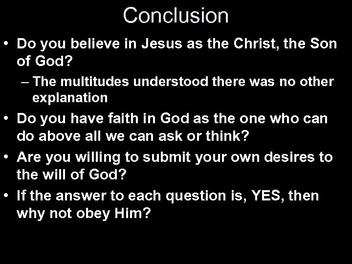 Conclusion • Do you believe in Jesus as the Christ, the Son of God?