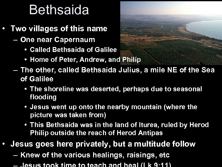 Bethsaida • Two villages of this name – One near Capernaum • Called Bethsaida
