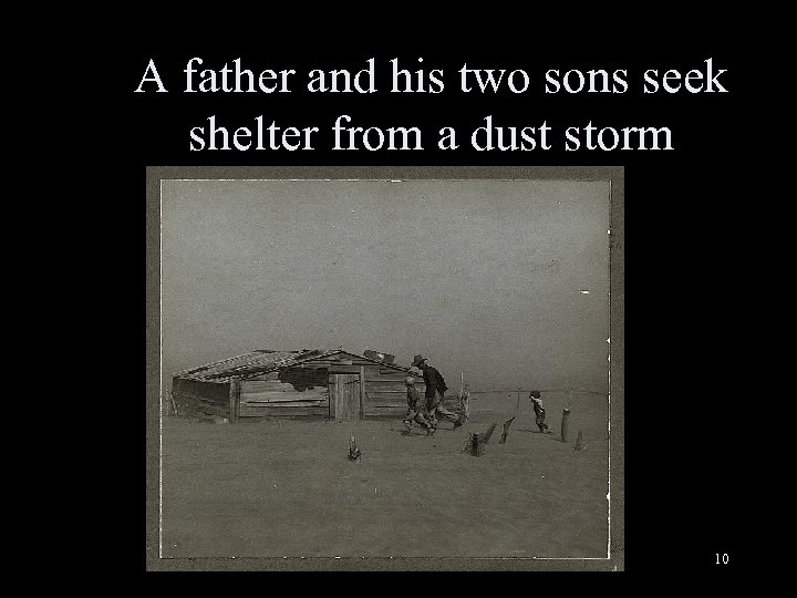 A father and his two sons seek shelter from a dust storm 10