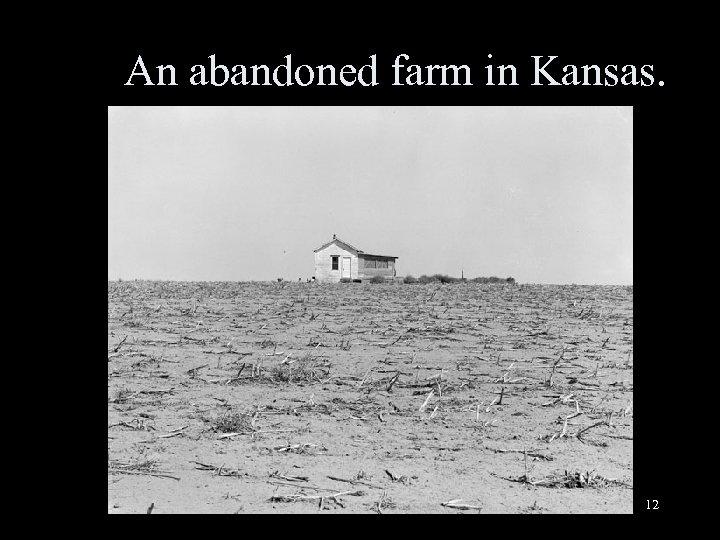 An abandoned farm in Kansas. 12
