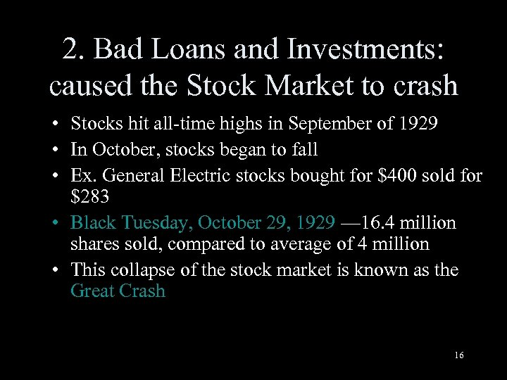 2. Bad Loans and Investments: caused the Stock Market to crash • Stocks hit
