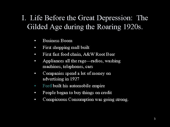 I. Life Before the Great Depression: The Gilded Age during the Roaring 1920 s.