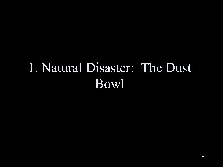 1. Natural Disaster: The Dust Bowl 6