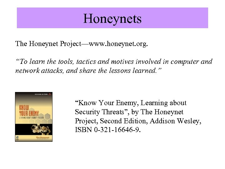 """Honeynets The Honeynet Project—www. honeynet. org. """"To learn the tools, tactics and motives involved"""