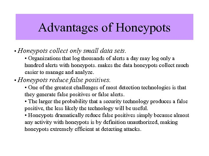 Advantages of Honeypots • Honeypots collect only small data sets. • Organizations that log